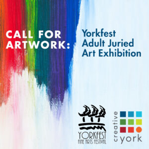 Call for artwork - Yorkfest Adult Juried Art Exhibition